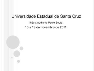 Universidade Estadual de Santa Cruz Ilh us, Audit rio Paulo Souto. 16 a 18 de novembro de 2011.