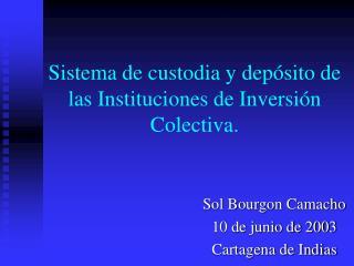 Sistema de custodia y dep sito de las Instituciones de Inversi n Colectiva.