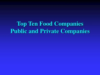 Top Ten Food Companies  Public and Private Companies
