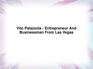 Vito Palazzola - Entrepreneur And Businessman From Las Vegas