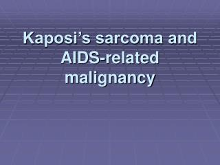 Kaposi's sarcoma and AIDS-related malignancy