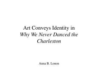 Art Conveys Identity in Why We Never Danced the Charleston