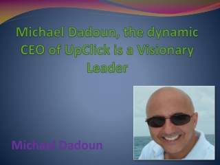 Michael Dadoun, the dynamic CEO of UpClick is a Visionary Le