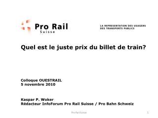 Quel est le juste prix du billet de train      Colloque OUESTRAIL  5 novembre 2010   Kaspar P. Woker R dacteur InfoForum