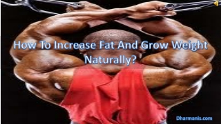 How To Increase Fat And Grow Weight Naturally?