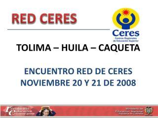 TOLIMA   HUILA   CAQUETA  ENCUENTRO RED DE CERES NOVIEMBRE 20 Y 21 DE 2008
