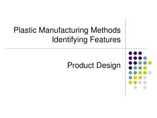 Plastic Manufacturing Methods Identifying Features