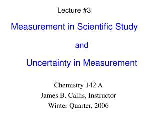 Measurement in Scientific Study   and  Uncertainty in Measurement