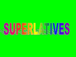 The structure that we use to stress the top of something is called the superlatives which means there is nothing ahead o
