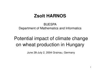 Zsolt HARNOS  BUESPA Department of Mathematics and Informatics    Potential impact of climate change on wheat production