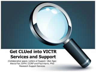 Get CLUed into VICTR Services and Support