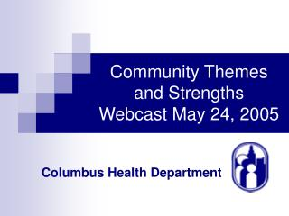 Community Themes and Strengths Webcast May 24, 2005