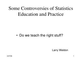 Some Controversies of Statistics Education and Practice