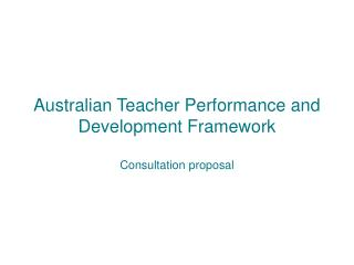 Australian Teacher Performance and Development Framework  Consultation proposal