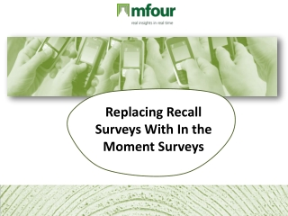 MFour�s  Replacing Recall Surveys and using In The Moment Su