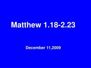 Matthew 1.18-2.23December 11,2009