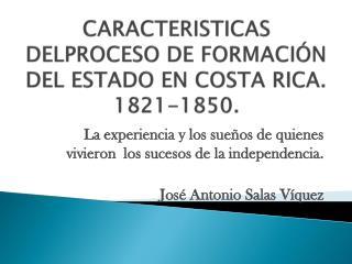 CARACTERISTICAS DELPROCESO DE FORMACI N DEL ESTADO EN COSTA RICA. 1821-1850.