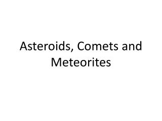 Asteroids, Comets and Meteorites
