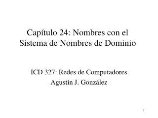 ICD 327: Redes de ComputadoresAgustín J. González