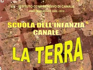 ISTITUTO COMPRENSIVO DI CANALE ANNO SCOLASTICO 2009 - 2010