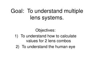 Goal:  To understand multiple lens systems.
