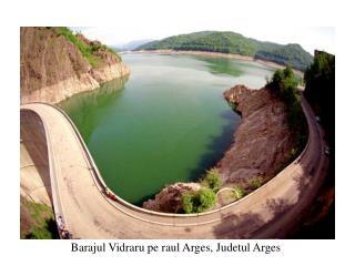 Barajul Vidraru pe raul Arges, Judetul Arges