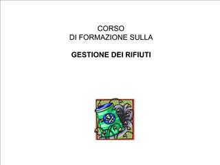 CORSO  DI FORMAZIONE SULLA  GESTIONE DEI RIFIUTI