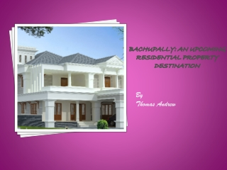 Bachupally: An Upcoming Residential Property  Destination