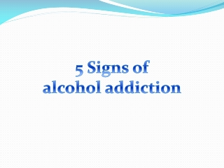 5 Signs of Alcohol Addiction