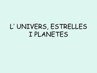 L' UNIVERS, ESTRELLES I PLANETES