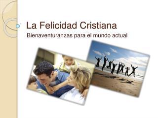 La Felicidad Cristiana