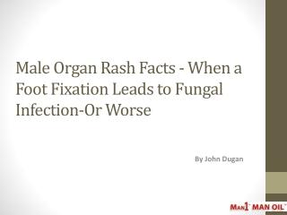 Male Organ Rash Facts - When a Foot Fixation