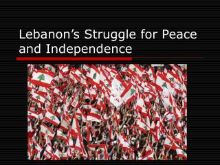 Lebanon's Struggle for Peace and Independence