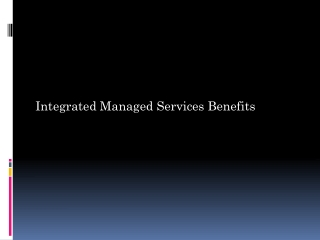 Integrated Managed Services Benefits