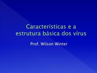 Características e a estrutura básica dos vírus