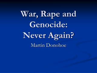 War, Rape and Genocide:
