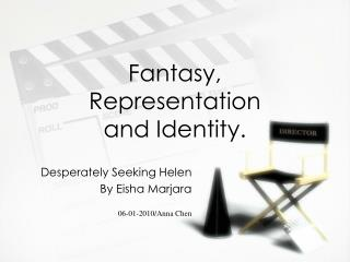 Fantasy, Re and Identity.