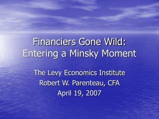 Financiers Gone Wild: Entering a Minsky Moment