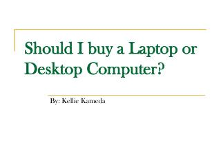 Should I buy a Laptop or Desktop Computer?