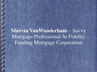 Marvin VanWanderham – Savvy Mortgage Professional At Fidelit