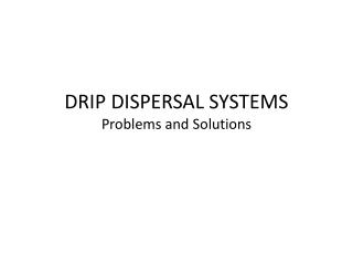 DRIP DISPERSAL SYSTEMS