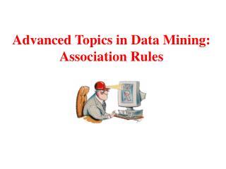 Advanced Topics in Data Mining: Association Rules