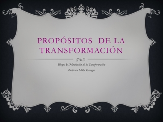 Propositos de la Transformación