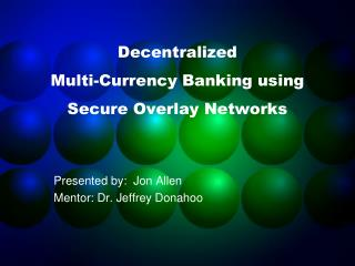 Decentralized  Multi-Currency Banking using Secure Overlay Networks