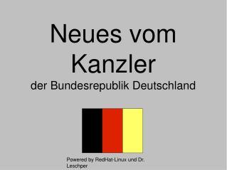 Neues vom Kanzlerder Bundesrepublik Deutschland