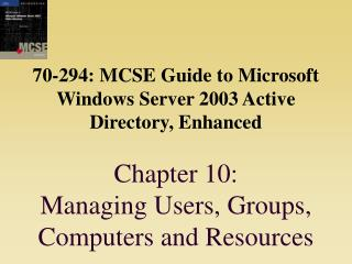 Guide to MCSE 70-294, Enhanced
