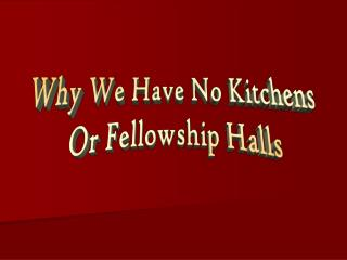 Why We Have No Kitchens Or Fellowship Halls