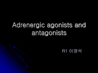 Adrenergic agonists and antagonists