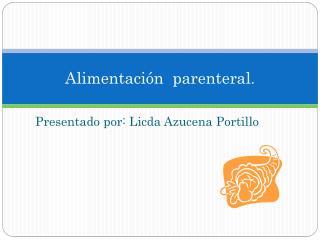 Presentado por: Licda Azucena Portillo