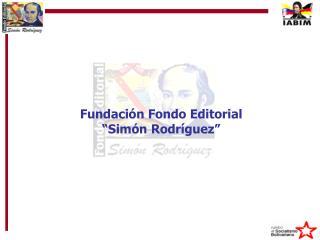 Fundaci n Fondo Editorial  Sim n Rodr guez